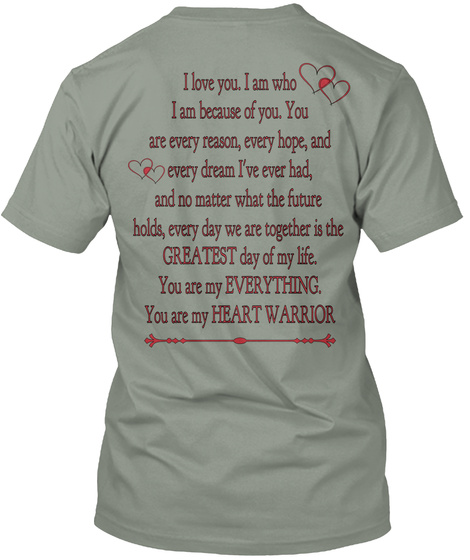 I Love You I Am Who I Am Because Of You You Are Every Reason Every Hope  And Every Dream I've Ever Had And So Matter... Grey T-Shirt Back