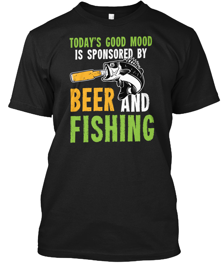 Fishing Beer Todays Good Mood Is Unisex Tshirt