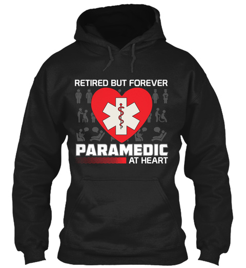 Retired But Forever Paramedic At Heart Black T-Shirt Front