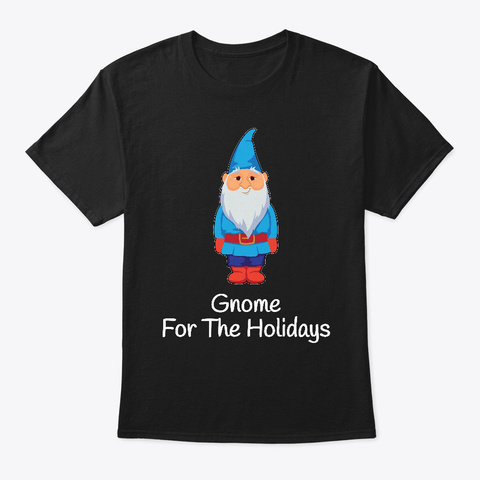 Gnome For The Holidays Funny Dwarf Black T-Shirt Front