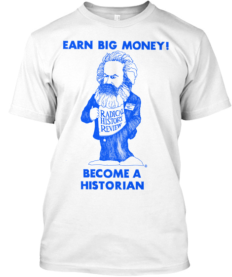 Earn Big Money! Become A Historian White T-Shirt Front