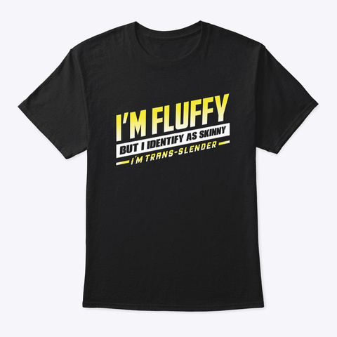I'm Fluffy Identify As Skinny   Color Black T-Shirt Front