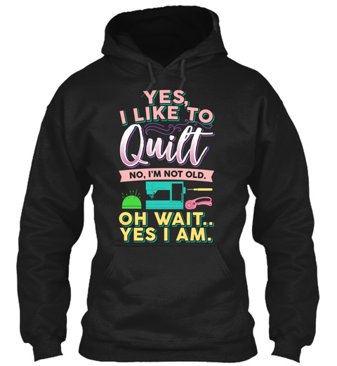I Like To Quilt Black T-Shirt Front
