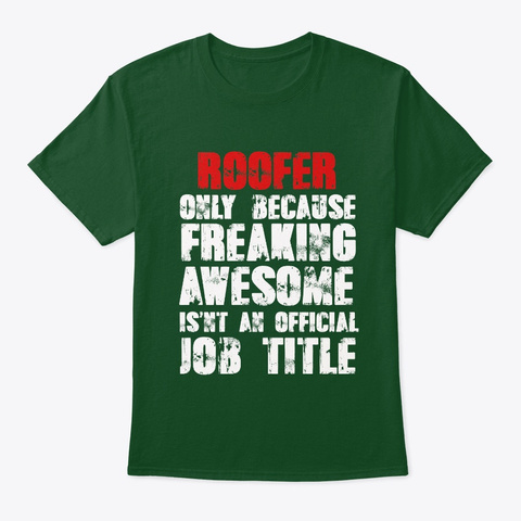 Freaking Awesome Roofer Deep Forest T-Shirt Front