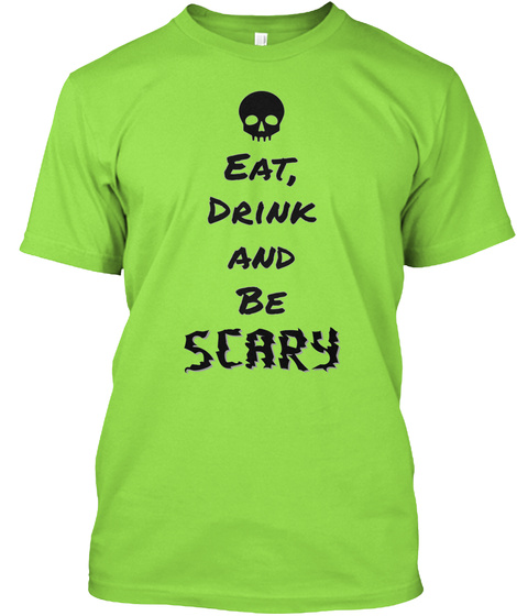 Eat, Drink And Be Scary Lime T-Shirt Front