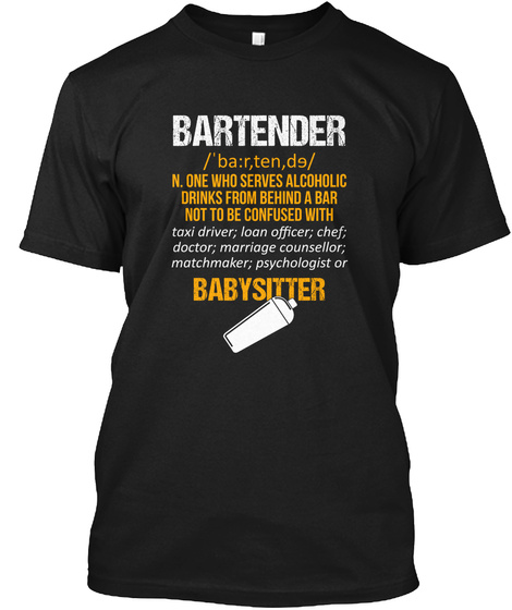 Bartender N. One Who Serves Alcoholic Drinks From Behind A Bar Not Be Confused With Taxi Driver Loan Officer Chef... Black T-Shirt Front