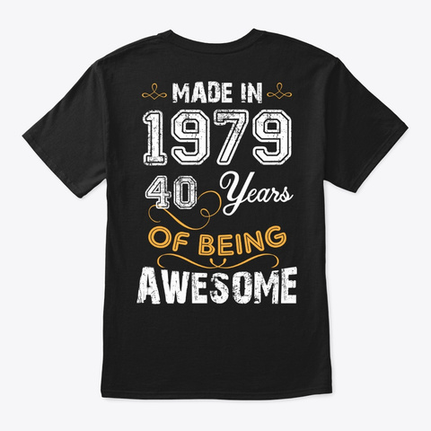 Made In 1979 40 Years Of Being Awesome Black T-Shirt Back