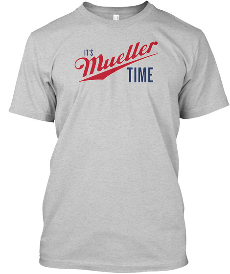 It's Mueller Time Light Steel T-Shirt Front
