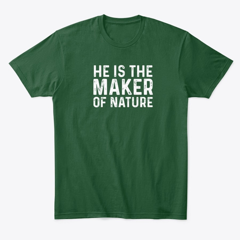 He Is The Maker Of Nature T Shirt Forest Green  T-Shirt Front