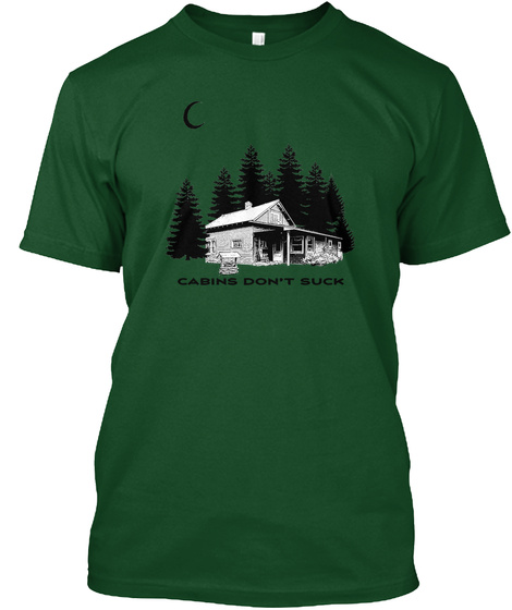 Cabins Don't Suck Forest Green  T-Shirt Front