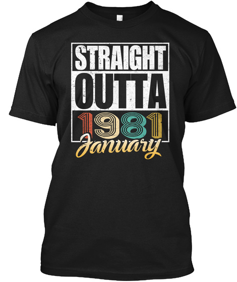 1981 January Birthday T Shirt Black T-Shirt Front