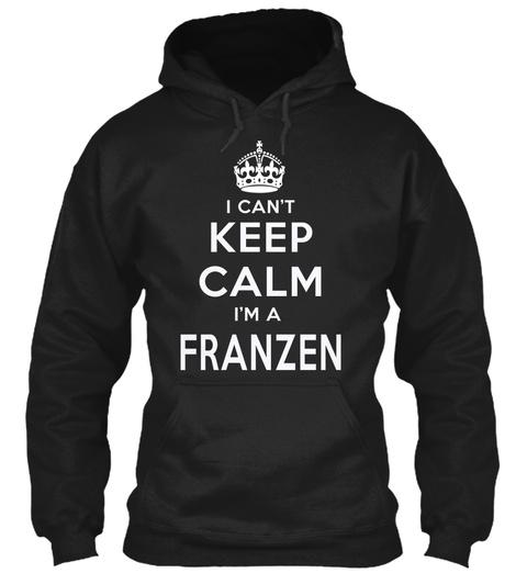 I Can't Keep Calm I'm A Franzen Black Sweatshirt Front