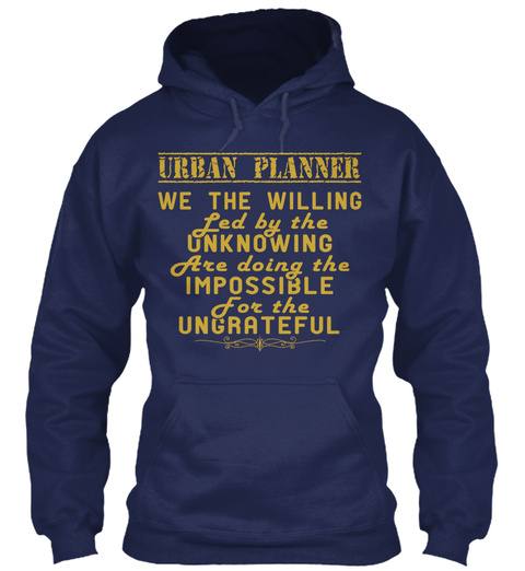 Urban Planner We The Willing Led By The Unknowing Are Doing The Impossible For The Ungrateful Navy T-Shirt Front