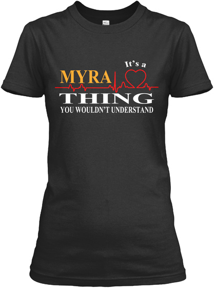 It's A Myra Thing You Wouldn't Understand Black T-Shirt Front