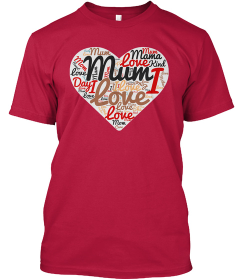 Mum Mama Mom Love I Kind Day Heart Mother Care Kiss Love Love Mum Cherry Red T-Shirt Front