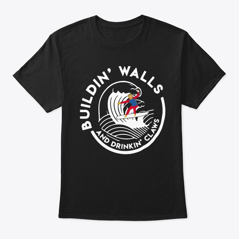 Bulldin' Walls And Drinkin' Claws Shirt Black T-Shirt Front