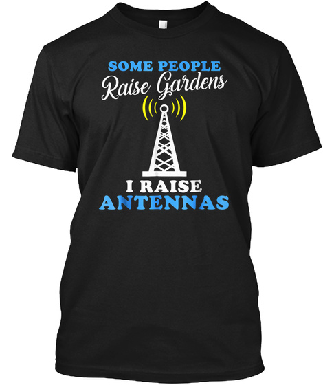 Some Raise Gardens I Raise Antennas Funn Black T-Shirt Front