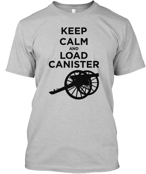 Keep Calm And Load Canister Light Heather Grey  T-Shirt Front