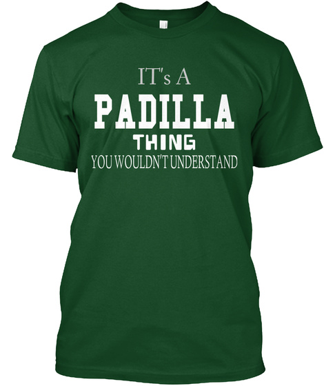 It's A Padilla Thing You Wouldn't Understand Deep Forest T-Shirt Front