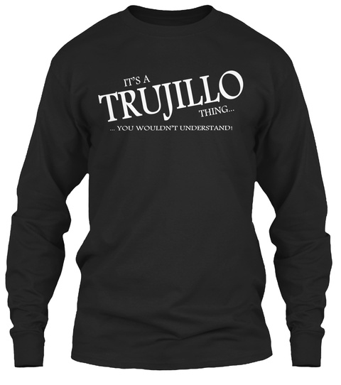 It's A Trujillo Thing You Wouldn't Understand! Black T-Shirt Front