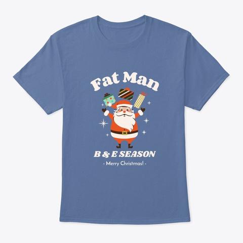 Fat Man B&E Xmas T Shirt Denim Blue T-Shirt Front