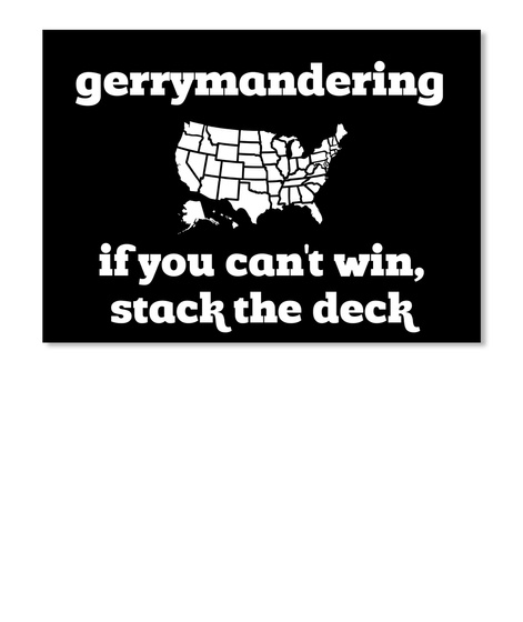 Gerrymandering If You Can't Win Stack The Deck Black T-Shirt Front
