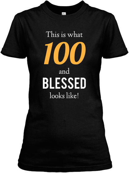 This Is What 100 And Blessed Looks Like Black Womens T Shirt Front