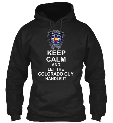 Keep Calm And Let The Colorado Guy Handle It Black T-Shirt Front