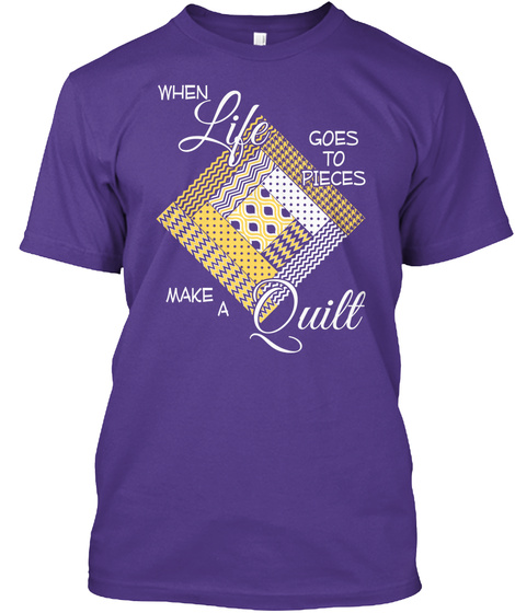 When Life Goes To Pieces Make A Quilt  Purple T-Shirt Front