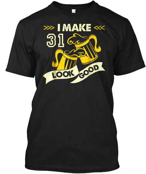 Made In 1987 I Make 31 Years Look Good 3 Black T-Shirt Front