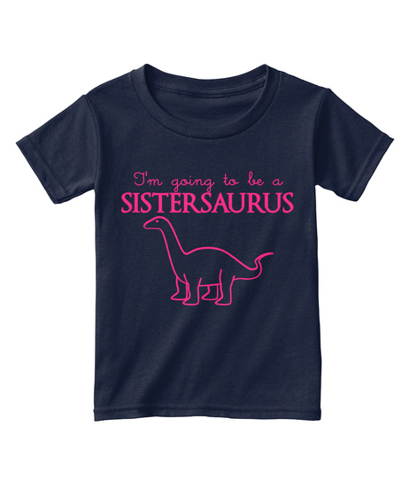 I'm Going To Be A Sistersaurus Navy  T-Shirt Front