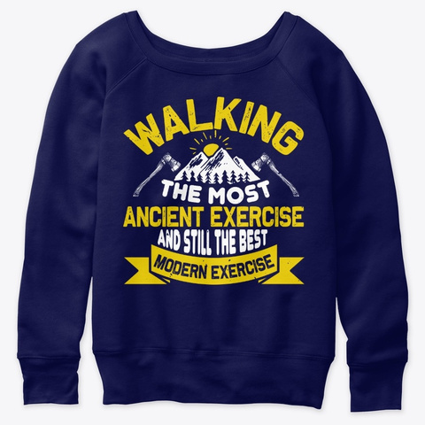 Walking The Most Ancient Exercise And  Navy  T-Shirt Front