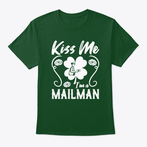 Kiss Me I'm A Mailman T Shirt Deep Forest T-Shirt Front