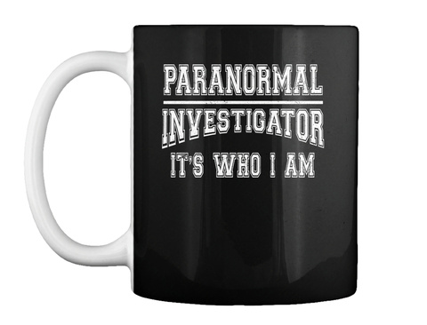 Paranormal Investigator Its Who I Am Gho Black T-Shirt Front