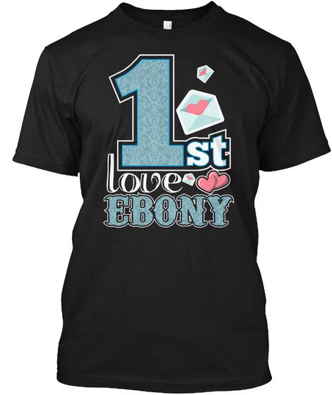 My 1st Love Ebony Valentine's Day Black T-Shirt Front