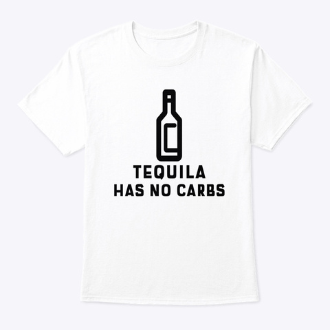 Tequila Has No Carbs White T-Shirt Front
