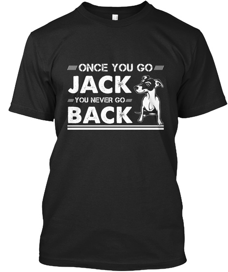 Once You Go Jack You Never Go Back  Black T-Shirt Front