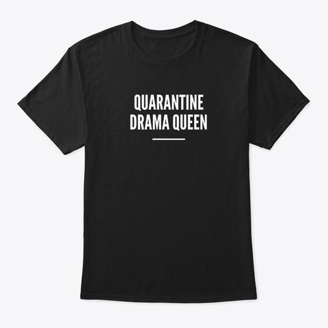 Quarantine Drama Queen Black T-Shirt Front