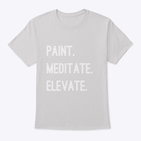 Paint Meditate Elevate Profit Light Steel T-Shirt Front