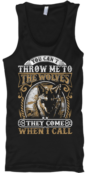 You Can't Throw Me To The Wolves They Come When I Call Black Tank Top Front