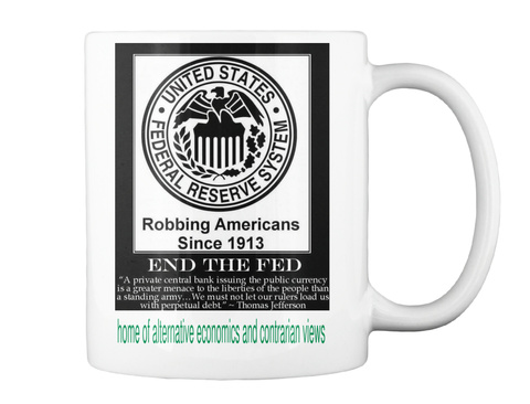 United States Federal Reserve System Robbing Americans Since 1913 End The Fed A Private Central Bank Issuing The... White T-Shirt Back