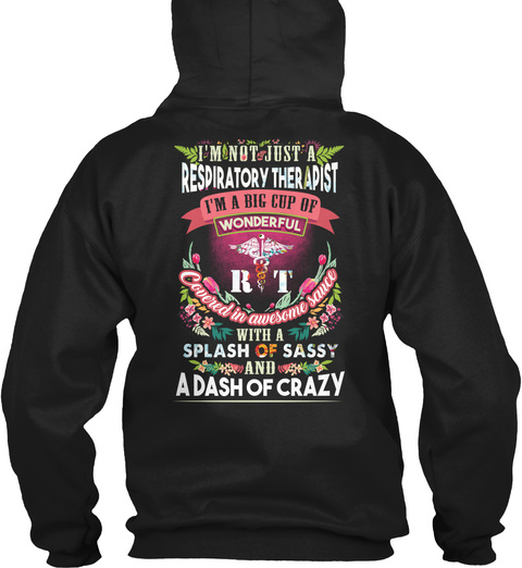 I'm Not Just A Respiratory Therapist I'm A Big Cup Of Wonderful Rt Covered In Awesome Sauce With A Splash Of Sassy... Black T-Shirt Back