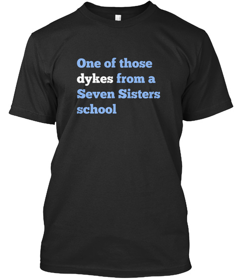 One Of Those Dykes From A Seven Sisters School Black T-Shirt Front