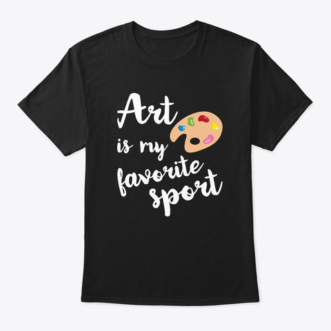 Art Is My Favorite Sport Cute T Shirt Ar Black T-Shirt Front