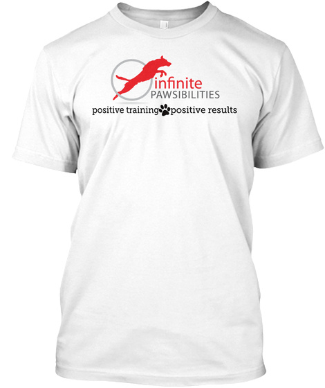 Infinite Pawsibilities Positive Training Positive Results White T-Shirt Front