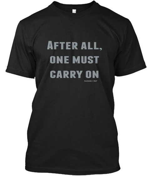 After All, One Must Carry On Alexander & Kent Black T-Shirt Front