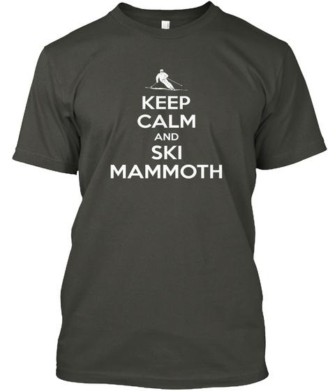 Keep Calm And Ski Mammoth Smoke Gray T-Shirt Front
