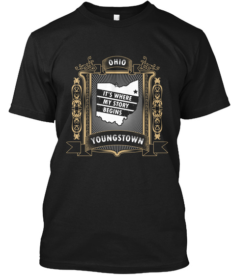 Ohio Its Where My Story Begins Youngstown Black T-Shirt Front