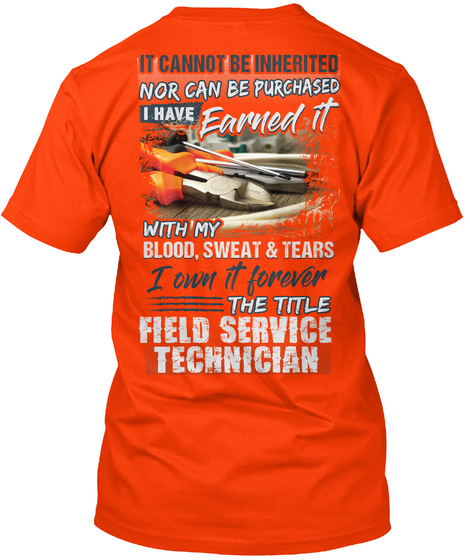 It Cannot Be Inherited Nor Can Be Purchased I Have Earned It With My Blood, Sweat & Tears I Own It Forever The Title... Orange T-Shirt Back