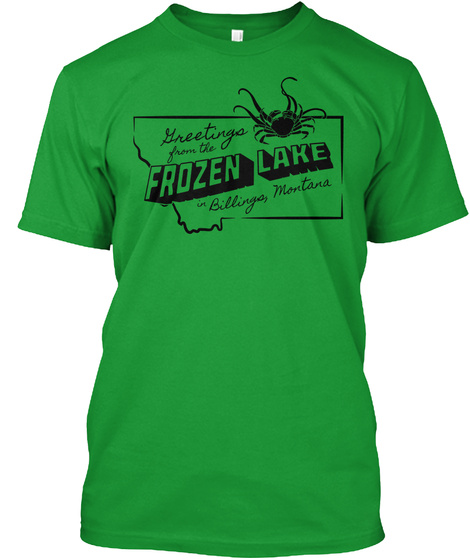Mreetinga From The Frogen Lake In Billings Montana Kelly Green T-Shirt Front